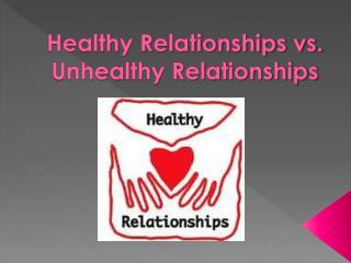 Healthy Relationships vs. Unhealthy Relationships