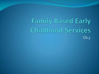 Family Based Early Childhood Services
