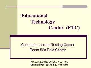 Educational  	Technology  			Center  (ETC)