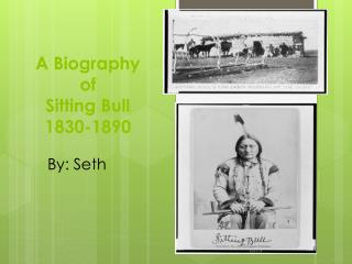 A Biography  of  Sitting Bull 1830-1890