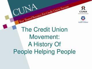 The Credit Union Movement:  A History Of  People Helping People