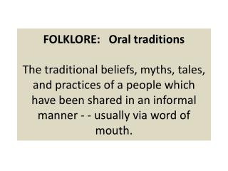 A folktale is a story based either on a real or fictional person.