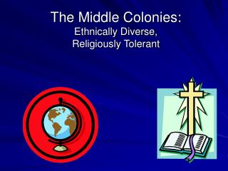 The Middle Colonies: Ethnically Diverse, Religiously Tolerant