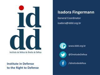 Isadora Fingermann General Coordinator isadora@iddd.br