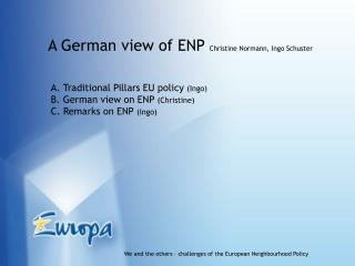 A German view of ENP  Christine Normann, Ingo Schuster