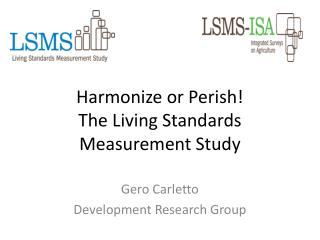 Harmonize or Perish! The  Living Standards Measurement  Study