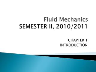 Fluid Mechanics SEMESTER II, 2010/2011