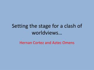 Setting the stage for a clash of worldviews…
