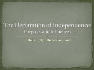 The Declaration of Independence:  Purposes and Influences