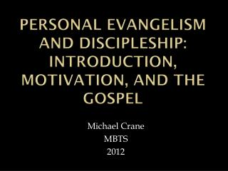 Personal Evangelism and Discipleship: Introduction, Motivation, And the Gospel