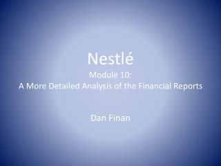Nestl é Module 10:  A More Detailed Analysis of the Financial Reports