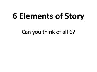 6 Elements of Story Can you think of all 6?