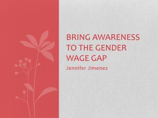 bring awareness to the Gender wage gap