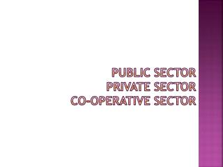 PUBLIC SECTOR  PRIVATE SECTOR CO-OPERATIVE SECTOR