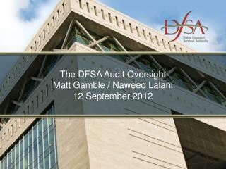 The DFSA Audit Oversight Matt Gamble /  Naweed Lalani 12 September 2012