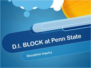 D.I. BLOCK at Penn State