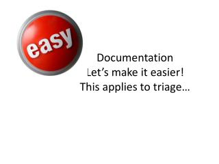 Documentation Let's make it easier! This applies to triage…