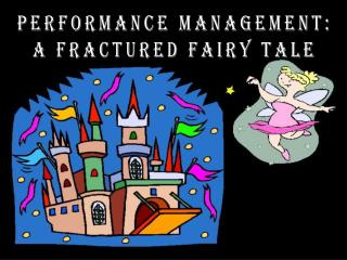 Performance Management: A fractured fairy tale