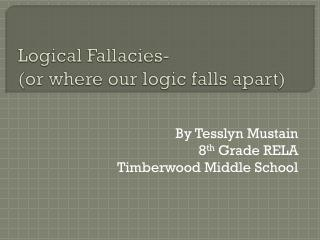 Logical Fallacies- (or where our logic falls apart)
