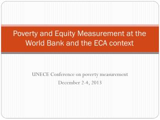 Poverty and Equity Measurement at the World Bank and the ECA context