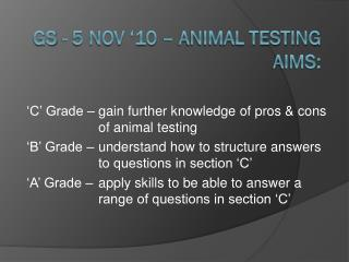 GS - 5 Nov '10 – Animal Testing Aims: