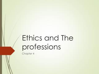 Ethics and The professions