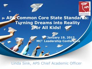 APS Common Core State Standards: Turning Dreams into Reality                for All  K ids!