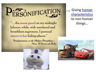 Giving human characteristics to non-human things…