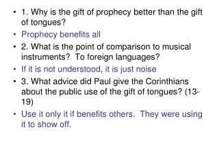 1. Why is the gift of prophecy better than the gift of tongues? Prophecy benefits all