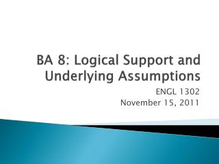 BA 8: Logical Support and Underlying Assumptions