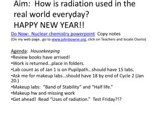 Aim:  How is radiation used in the real world everyday? HAPPY NEW YEAR!!