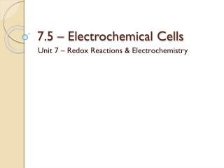 7.5 – Electrochemical Cells