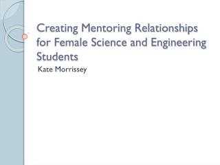 Creating Mentoring Relationships for Female Science and Engineering Students