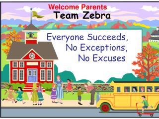 Team Zebra     Everyone Succeeds,             No Exceptions,                No Excuses