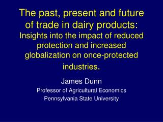 James Dunn Professor of Agricultural Economics Pennsylvania State University
