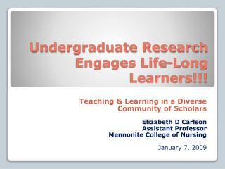 Undergraduate Research Engages Life-Long Learners!!!