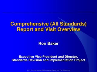 Comprehensive (All Standards) Report and Visit  Overview Ron Baker
