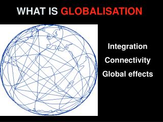 WHAT IS  GLOBALISATION