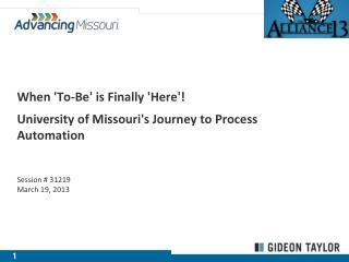 When 'To-Be' is Finally 'Here'!  University  of Missouri's Journey to Process Automation
