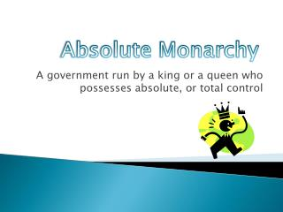 A government run by a king or a queen who possesses absolute, or total control
