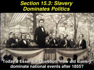 Section  15.3:  Slavery Dominates Politics