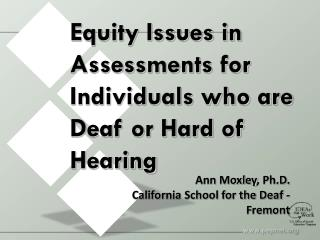Equity Issues in  Assessments for Individuals who are Deaf or Hard of Hearing