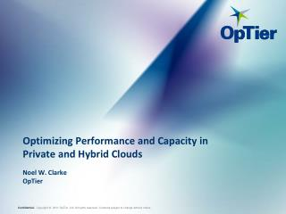 Optimizing Performance and Capacity in  Private and Hybrid Clouds Noel W. Clarke OpTier