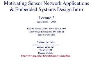 Andreas Savvides andreas.savvides@yale.edu Office: AKW 212 Tel 432-1275 Course Website http://www.eng.yale.edu/enalab/co