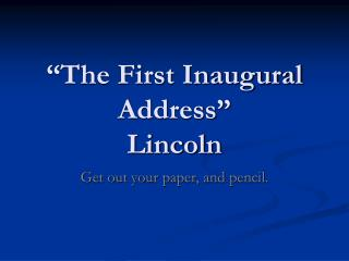 """The First Inaugural Address"" Lincoln"