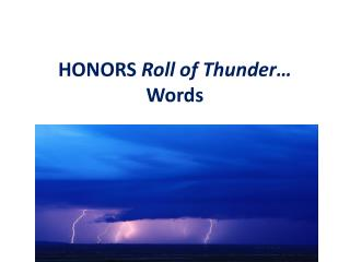 HONORS  Roll of Thunder…  Words