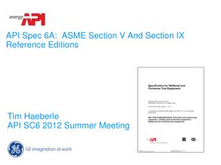 API Spec 6A:  ASME Section V And Section IX Reference Editions