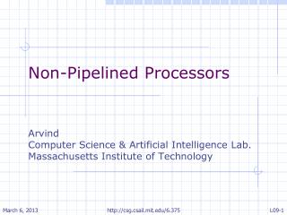 Non-Pipelined Processors Arvind Computer Science & Artificial Intelligence Lab.