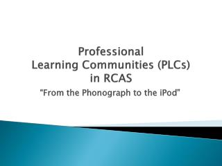 Professional  Learning Communities (PLCs)  in RCAS