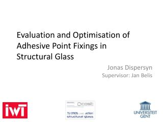 Evaluation  and Optimisation of Adhesive Point Fixings in  Structural  Glass